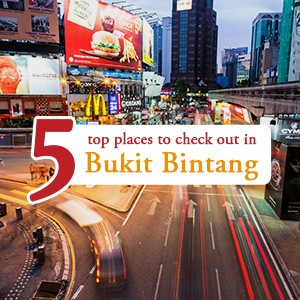Five top places to check out in Bukit Bintang