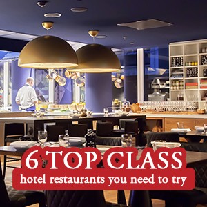 6 top class hotel restaurants you need to try