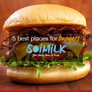 5 best places for awesome burgers by Soimilk!