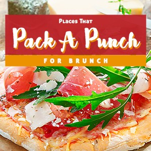 Places that pack a punch for brunch!